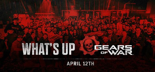 Gears of War - What's Up? April 12th 2018