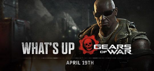 Gears of War - What's Up? April 19th 2018