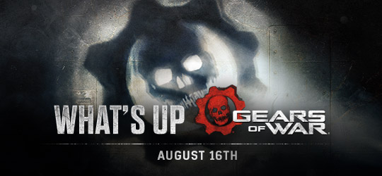 Gears of War - What's Up? Aug 16th 2018