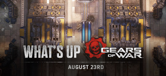 Gears of War - What's Up? Aug 23rd 2018
