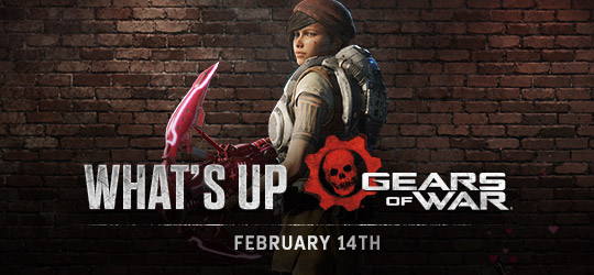 Gears of War - What's Up? February 14th 2019