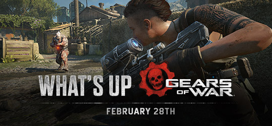 Gears of War - What's Up? February 28th 2019