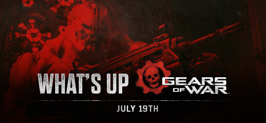 Gears of War - What's Up? July 19th 2018