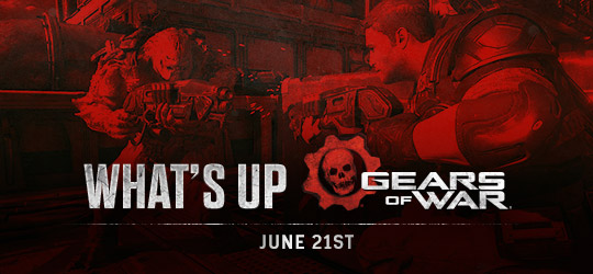 Gears of War - What's Up? June 21st 2018