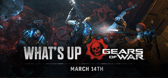 Gears of War - What's Up? March 14th 2019