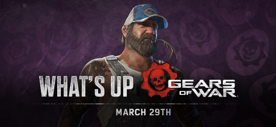 Gears of War - What's Up? March 29th 2018