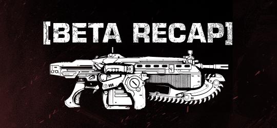 Gears of War: Ultimate Edition Beta Recap
